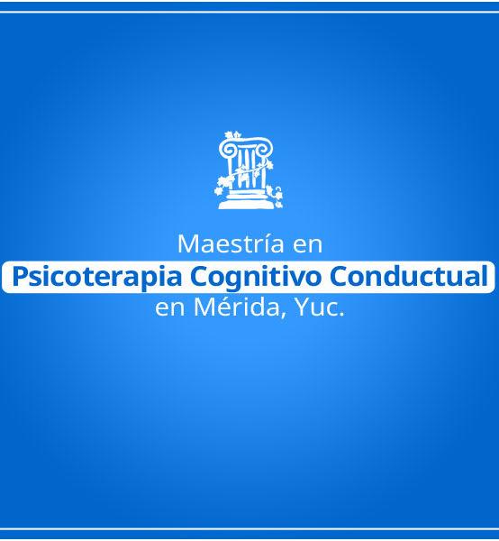 Maestría en Psicoterapia Cognitivo Conductual en Mérida